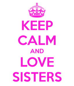 keep-calm-and-love-sisters-4