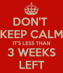 dont-keep-calm-its-less-than-3-weeks-left